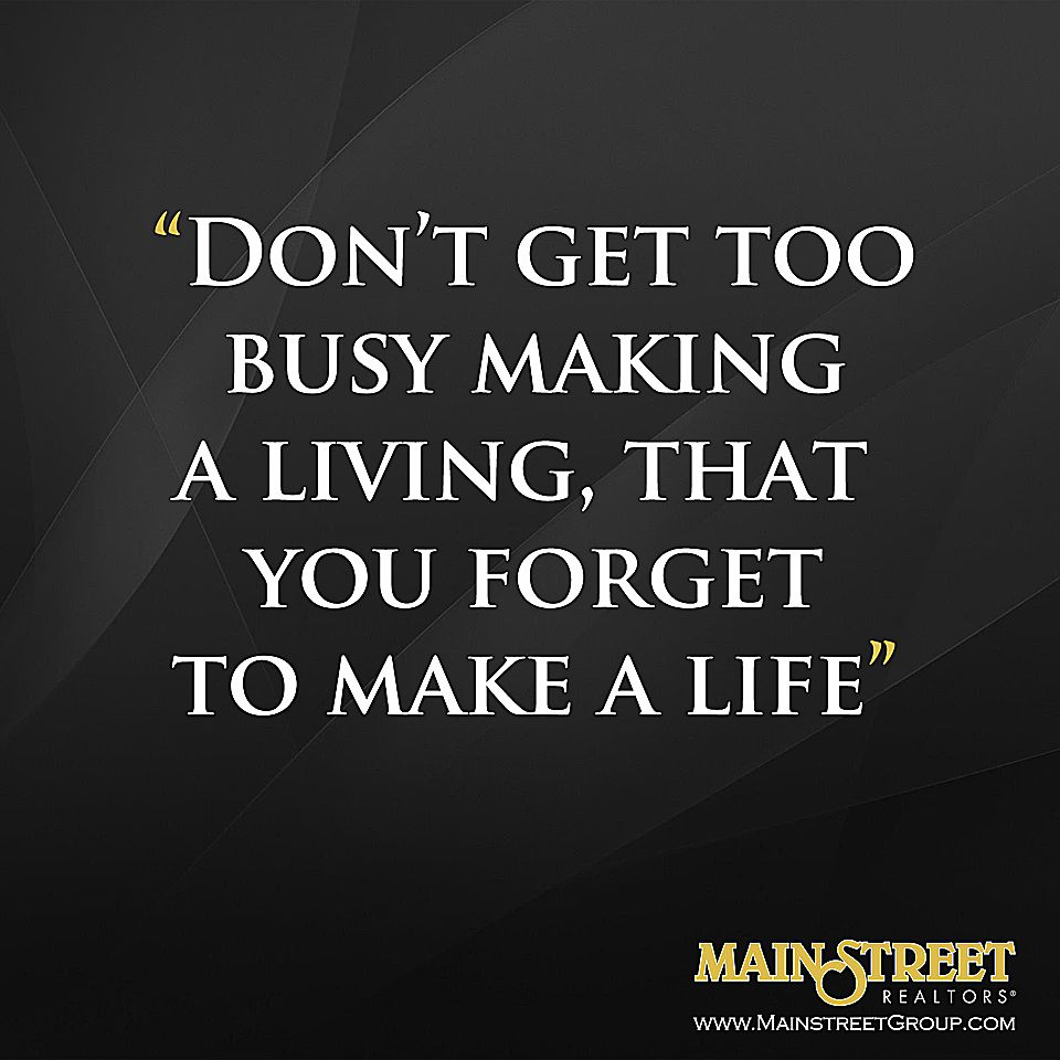 """""""Don't get too busy making a living, that you to"""