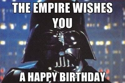The Empire Wishes You A Happy Birthday Star Wars Happy Birthday