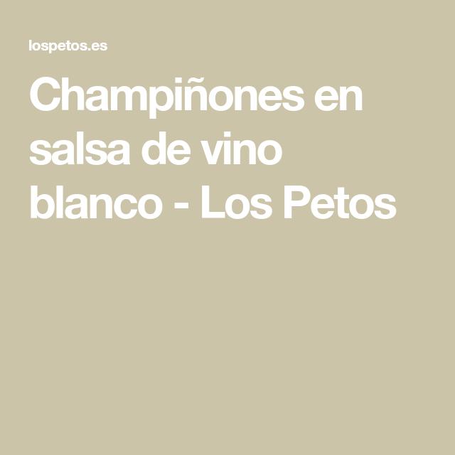Champiñones En Salsa De Vino Blanco Los Petos Salsa De Champiñones Salsas De Vino Blanco Vino Blanco