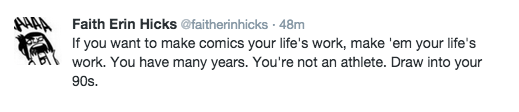 "@faitherinhicks tweeting a little pep talk for ""older"" aspiring artists/cartoonists (funny to call anyone in their late 20s ""older""...)"