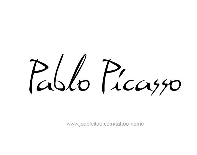 Pablo Picasso Artist Name Tattoo Designs Tattoos With Names Name Tattoos Name Tattoo Designs Picasso
