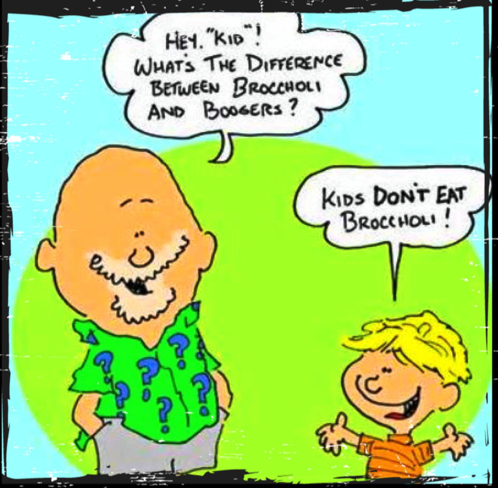 The difference between Broccoli & Boogers....:)