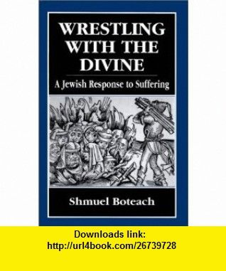 Wrestling With the Divine A Jewish Response to Suffering (9781568211763) Shmuel Boteach , ISBN-10: 1568211767  , ISBN-13: 978-1568211763 ,  , tutorials , pdf , ebook , torrent , downloads , rapidshare , filesonic , hotfile , megaupload , fileserve