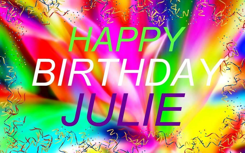 Happy Birthday Julie Happy Birthday To You