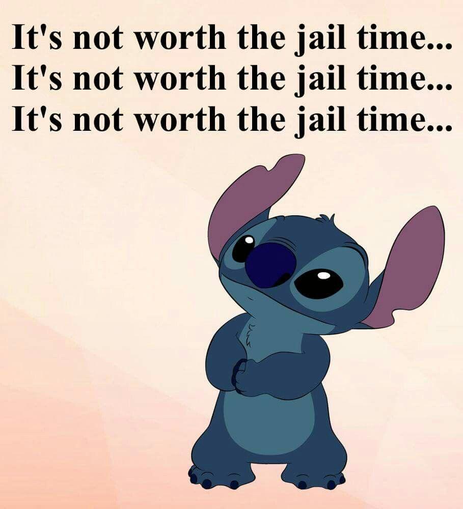 It S Not Worth The Jail Time Stitchdisney It S Not Worth The Jail Time Lilo And Stitch Quotes Lilo And Stitch Memes Funny Quotes