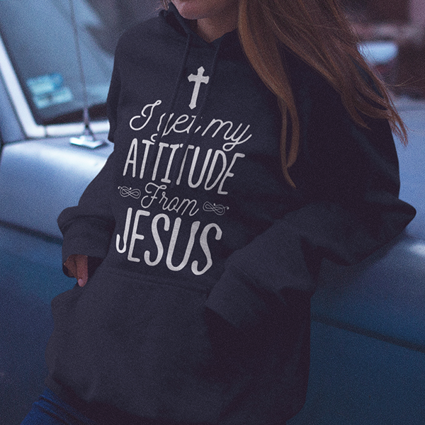 I get my attitude from Jesus Christian hoodie | Christian apparel
