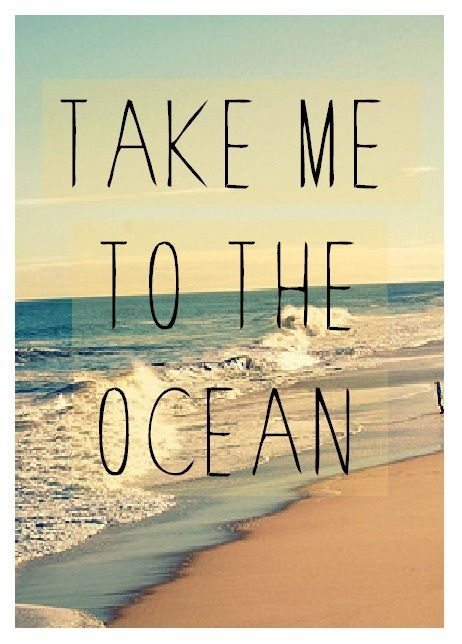 take me to the ocean..