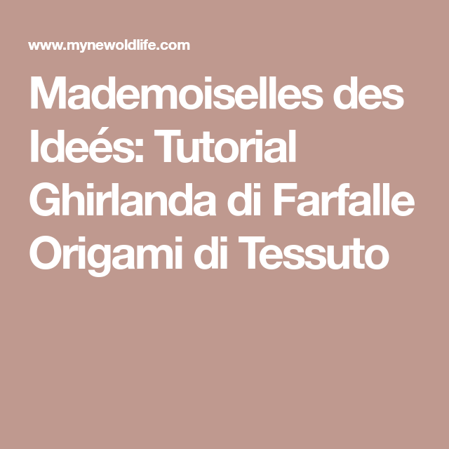 Photo of Mademoiselles des Ideés: Tutorial Ghirlanda di Farfalle Origami di Tessuto