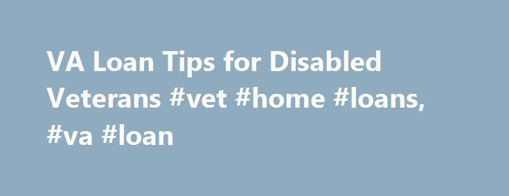 Va Loan Tips For Disabled Veterans Vet Home Loans Va Loan