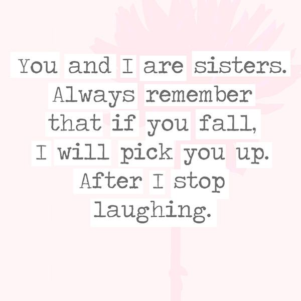 I /'ll Laugh when you cas and Pick YOU UP-Funny Sister Heart-Friendship//Love//