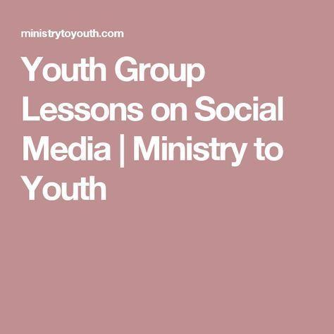Youth Group Lessons on Social Media   Ministry to Youth