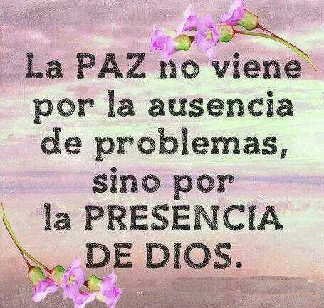 Resultado de imagen para la paz no viene por la ausencia de problemas sino de la presencia de dios