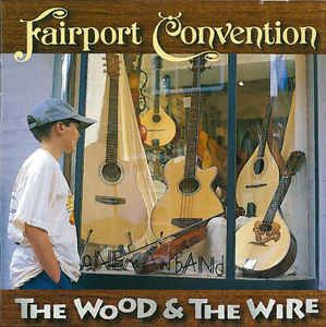 Fairport Convention - The Wood And The Wire: buy CD, Album at ...
