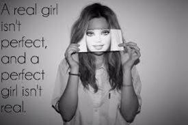 A real girl isn't perfect and a perfect girl isn't real.
