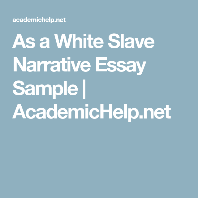 Essays On High School As A White Slave Narrative Essay Sample  Academichelpnet High School Scholarship Essay Examples also Essays Topics In English As A White Slave Narrative Essay Sample  Academichelpnet  Iew  Proposal Essay Sample