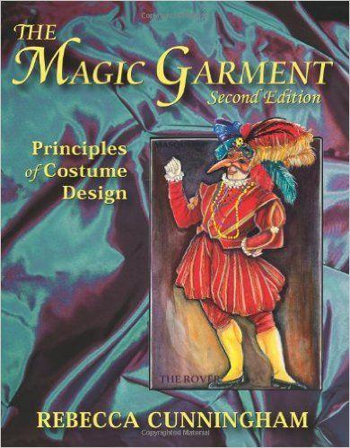The Magic Garment: Principles of Costume Design: Rebecca Cunningham ...