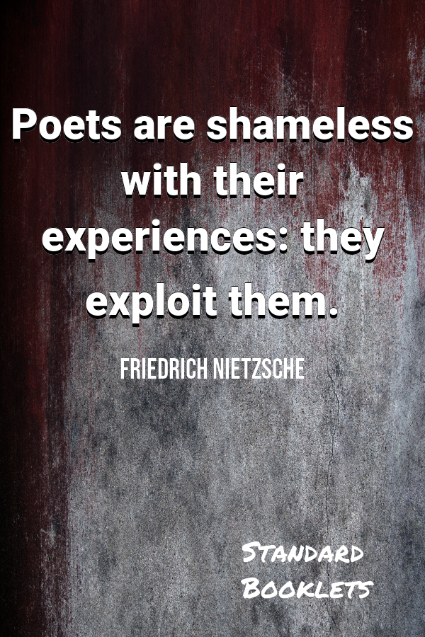 Poets Are Shameless With Their Experiences They Exploit Them Friedrich Nietzsche Friedrich Nietzsche Nietzsche Quotes Nietzsche