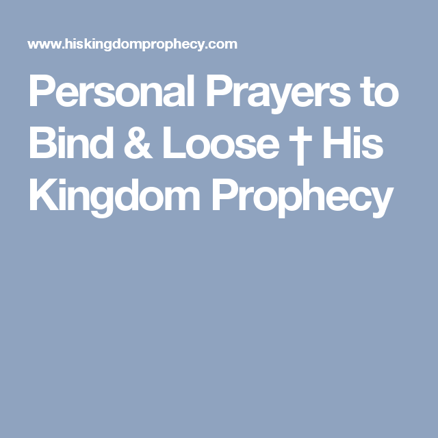 Personal Prayers To Bind & Loose ~ By