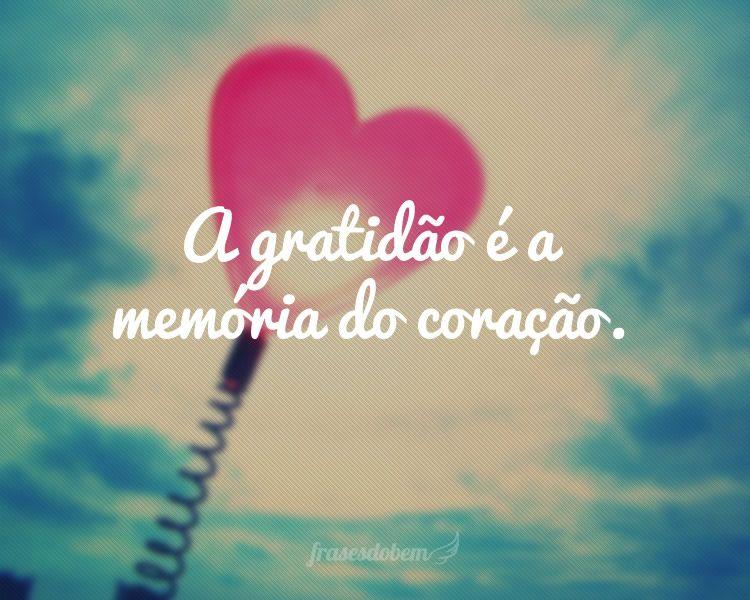 A Gratidão é A Memória Do Coração Frases De Agradecimento