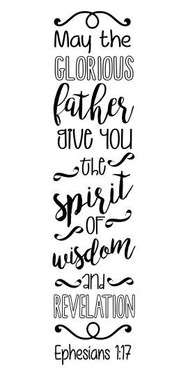 "Ephesians 1:17 ""May the glorious Father give you the Spirit of wisdom..."""