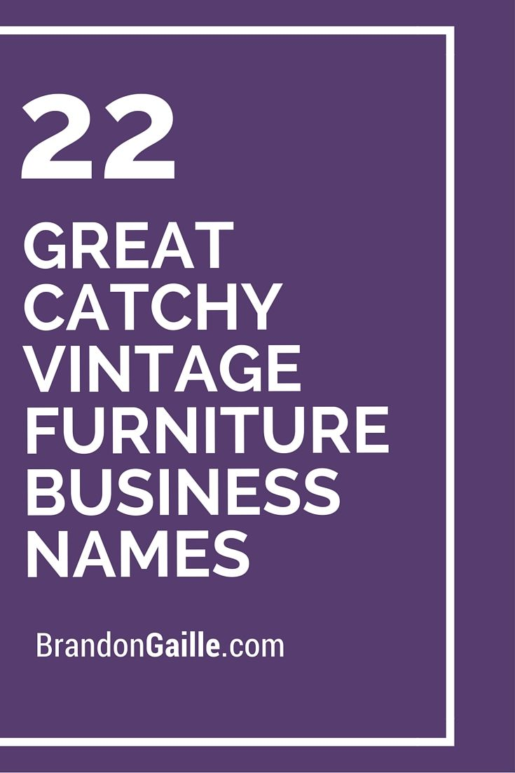 22 Great Catchy Vintage Furniture Business Names Cute Name Ideas