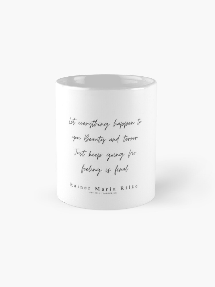 ' 1 | 200310 | Rainer Maria Rilke Quote | Let everything happen to you Beauty and terror Just keep going No feeling is final' Mug by QuotesGalore