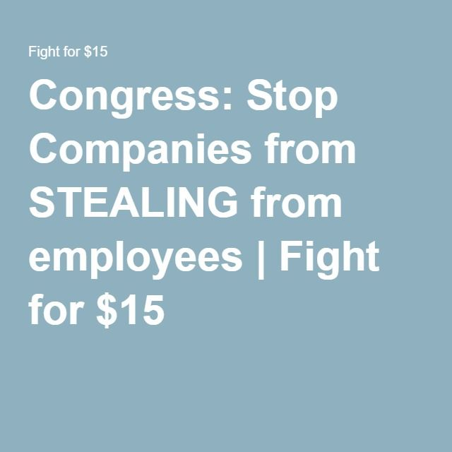 Congress Stop Companies From Stealing From Employees  Fight For