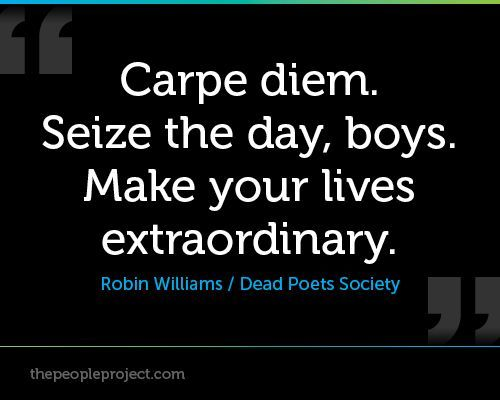 Seize The Day Dead Poets Society At Duckduckgo Society Quotes Robin Williams Quotes Dead Poets Society Quotes