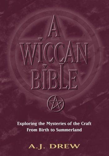 Wiccan Bible: Exploring the Mysteries of the Craft from Birth to
