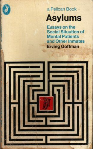Asylums Pelican By Erving Goffman Https Www Amazon Co Uk Dp 0140210075 Ref Cm Sw R Pi Dp X Fcrhybxy4h3k6 Erving Books Book Worth Reading