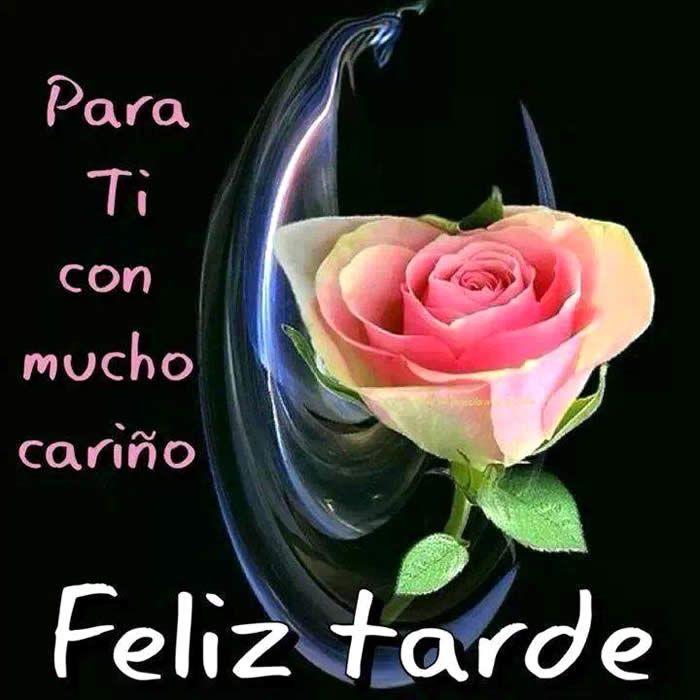 Para Ti Con Mucho Cariño Feliz Tarde Frases De Buenas