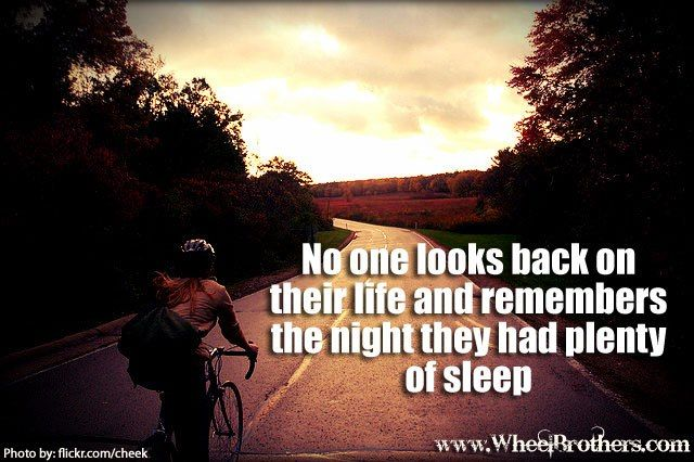 No One Looks Back On Their Life And Remembers The Night They Had Plenty Of Sleep Quote Inspiration Cycling Athlete Quotes Cycling Quotes Bike Ride Quotes