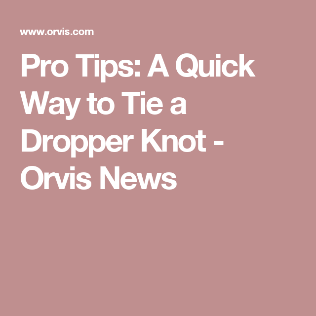 Pro tips a quick way to tie a dropper knot fly fishing pro tips a quick way to tie a dropper knot orvis news ccuart Choice Image