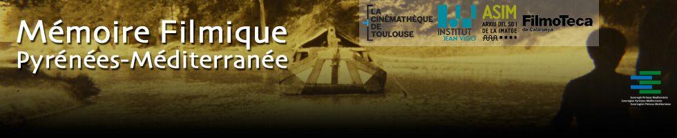 MÉMOIRE FILMIQUE PYRÉNÉES-MÉDITERRANÉE - Cinémathèque de Toulouse - Institut Jean Vigo - Filmoteca de Catalunya - Arxiu del So i de la Imatge de Mallorca (ASIM)  