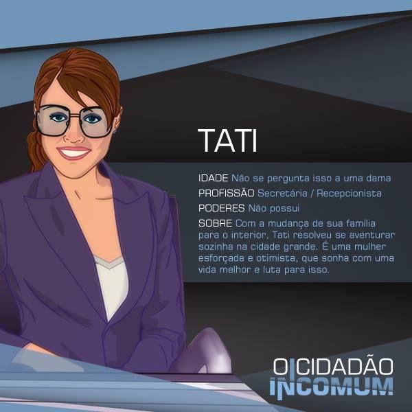 Conheça a Tati, personagem que promete colocar ordem nessa bagunça.  www.ocidadaoincomum.com.br