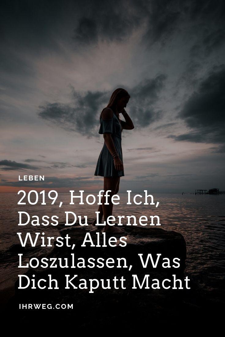 2019, Hoffe Ich, Dass Du Lernen Wirst, Alles Loszulassen, Was Dich Kaputt Macht – Zitate /Sprüche