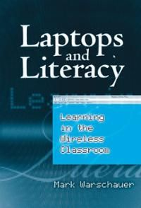 Laptops and literacy : learning in the wireless classroom / Mark Warschauer. Toledo campus. Call number : LB 1028.43 .W37 2006