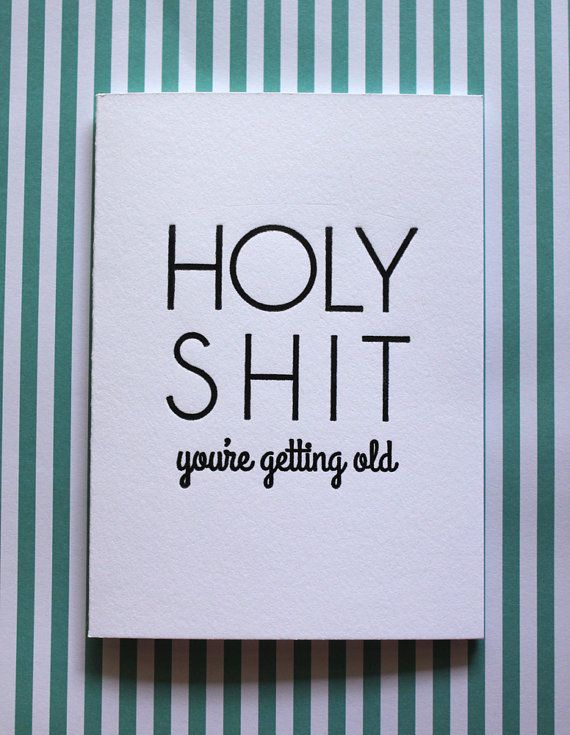 Birthday Card Holy Shit Youre Getting Old Pinterest Birthdays