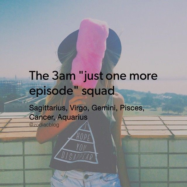 "The 3am ""just one more episode"" squad: Sagittarius, Virgo, Gemini, Pisces, Cancer Zodiac Sign♋, Aquarius."