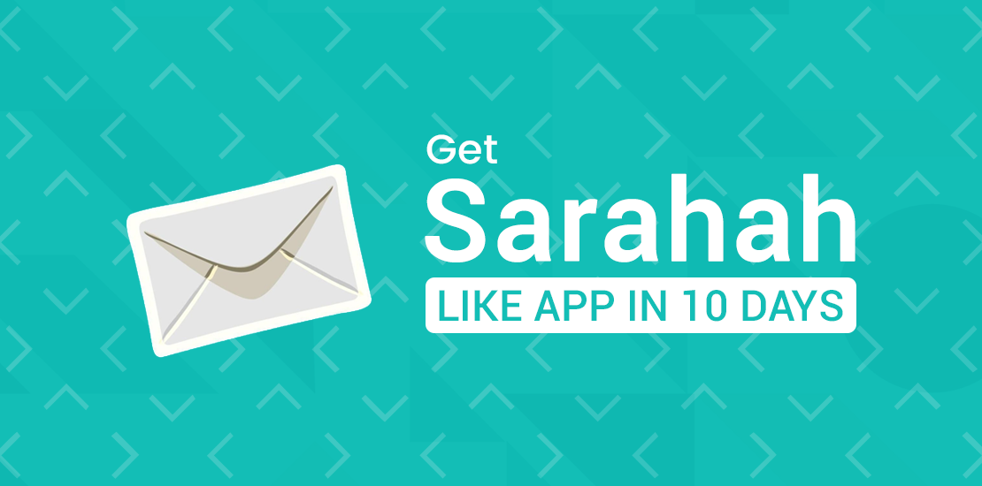 How To Get an App like Sarahah built in less than 10 days