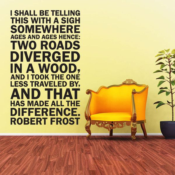 Robert Frost Quote Two Roads Diverged the Road Less Traveled Wall ...
