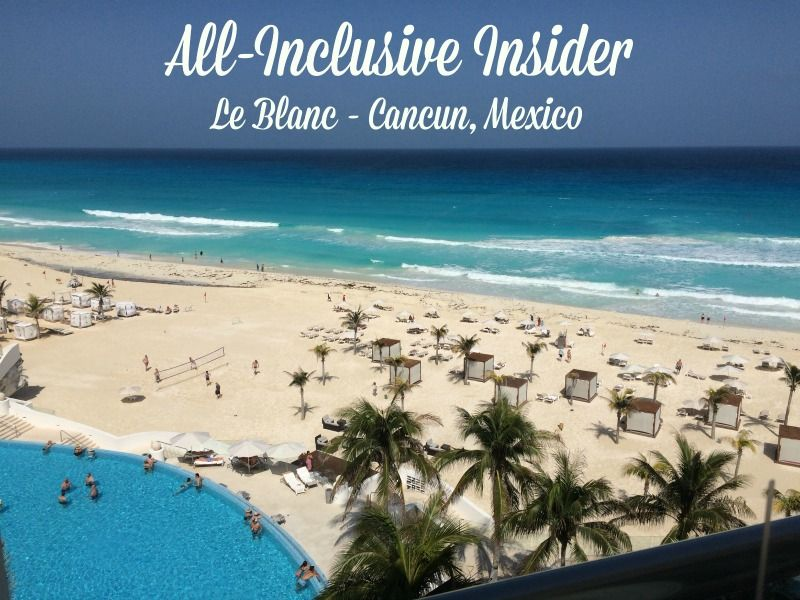 Insider Tips For Cancun S 1 Rated Resort Le Blanc Spa Resort