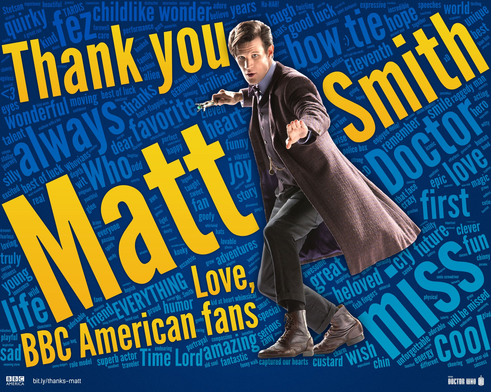 Thank You Matt Smith, a BBC word montage consisting of over 1600 heartfelt comments from Whovians describing what they love about the Eleventh Doctor. Geronimo!