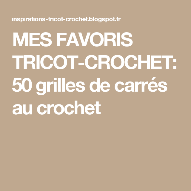 mes favoris tricot crochet 50 grilles de carr s au crochet tricot tricot et crochet chale. Black Bedroom Furniture Sets. Home Design Ideas