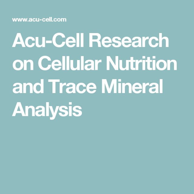 Acu-Cell Research on Cellular Nutrition and Trace Mineral Analysis