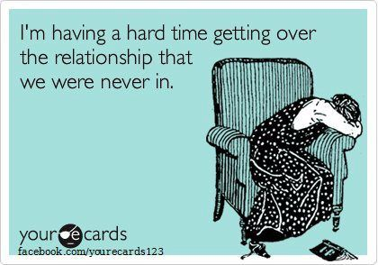 I M Having A Hard Time Getting Over The Relationship We Were Never In Ecards Funny Someecards Funny Quotes
