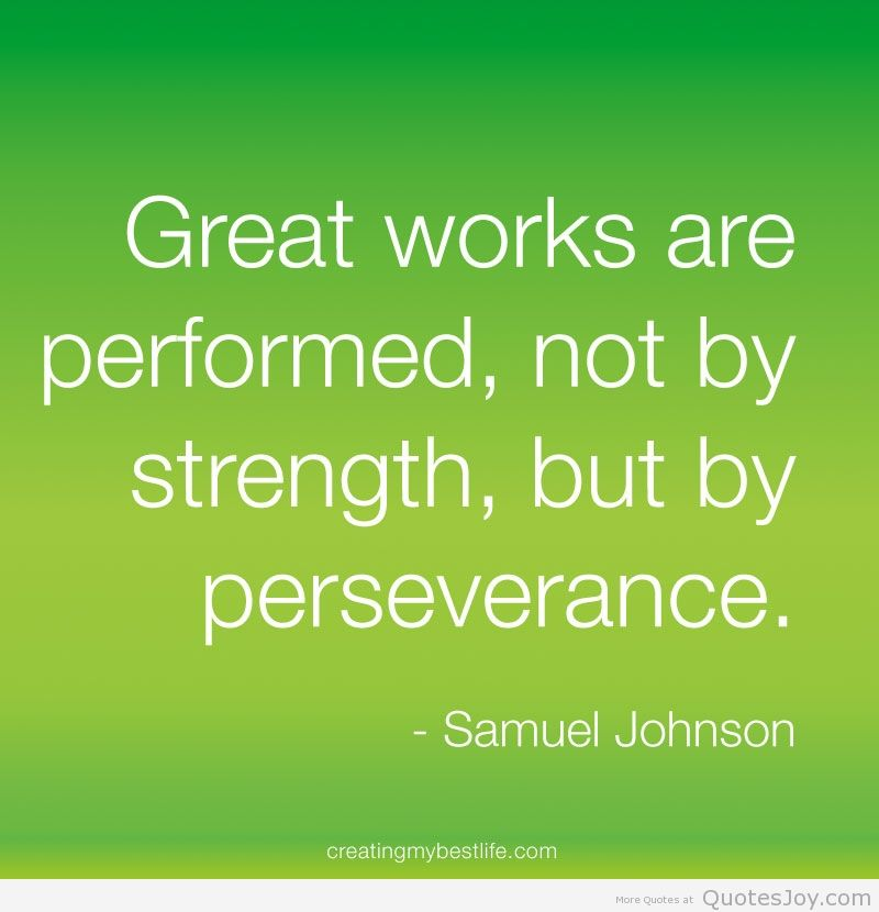 Great works are performed not by strength but by perseverance  Inspirational Quotes Vibes