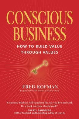 Conscious Business How To Build Value Through Values Conscious Business Leadership Books Business Books