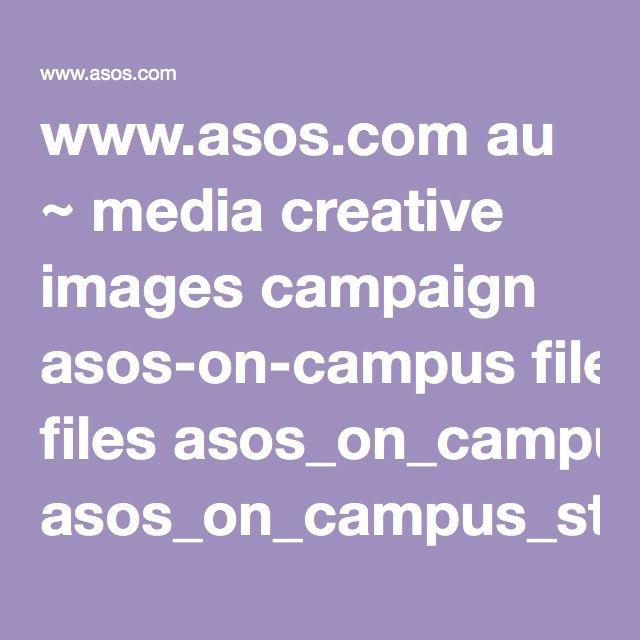 wwwasos au ~ media creative images campaign asos-on-campus - photo editor job description