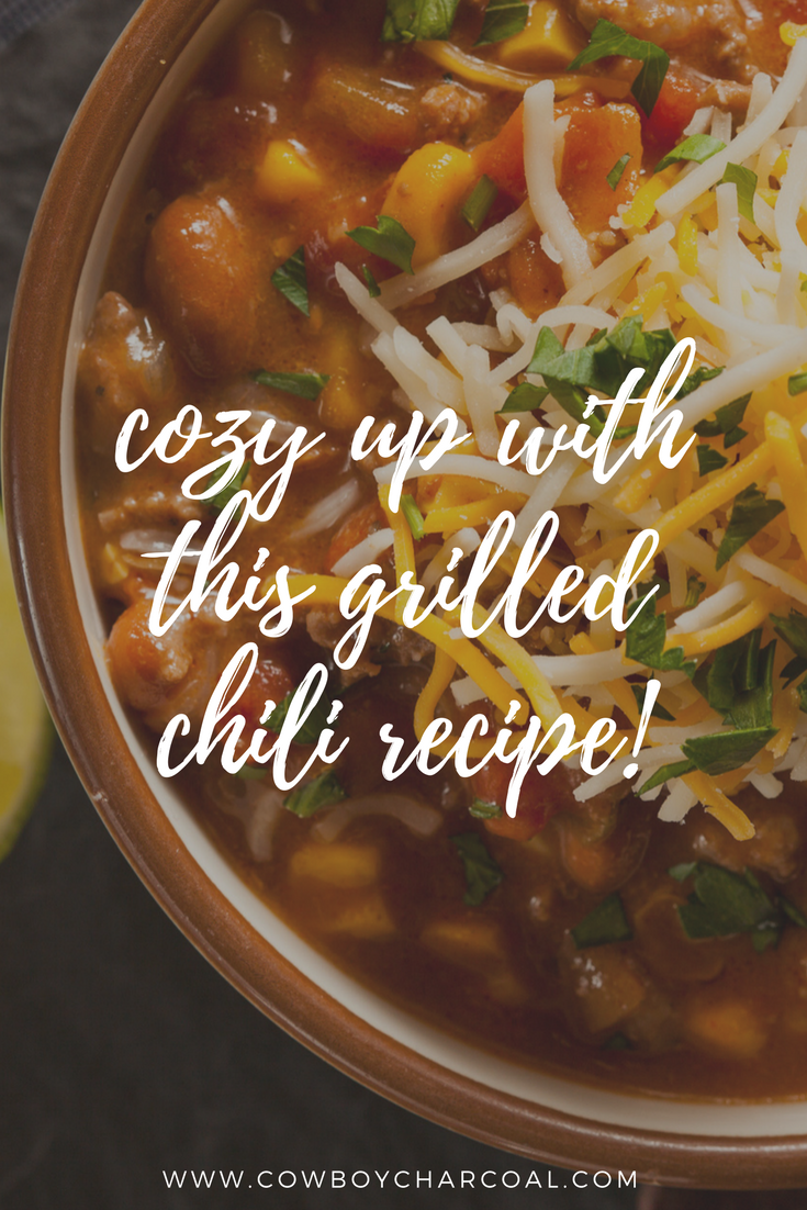 Cozy Up With Cowboy S Grilled Chili Chili Recipes Cowboy Chili